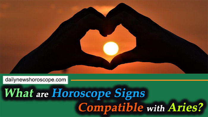 What Are Horoscope Signs Compatible With Aries?