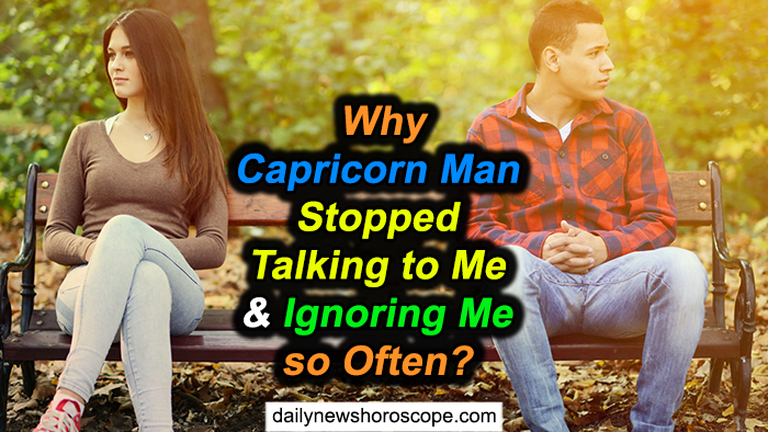 Why Capricorn Man Stopped Talking to Me and Ignoring Me so Often?