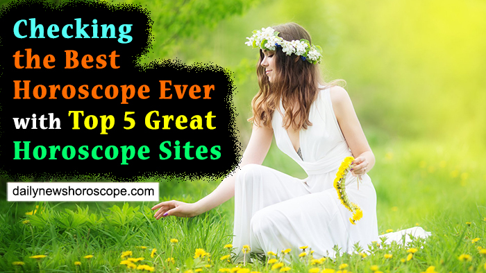 Checking the Best Horoscope Ever with Top 5 Great Horoscope Sites