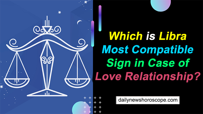Which is Libra Most Compatible Sign in Case of Love Relationship?